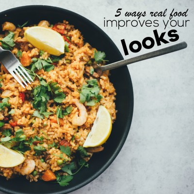 5 Ways Real Food Improves Your Looks
