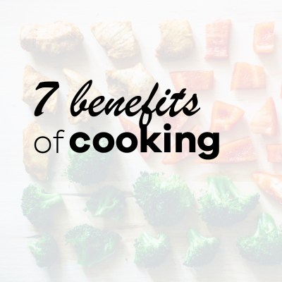7 Benefits To Cooking