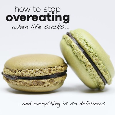 How to stop overeating when life sucks and everything is so delicious