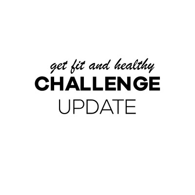 Get Fit & Healthy Challenge Update