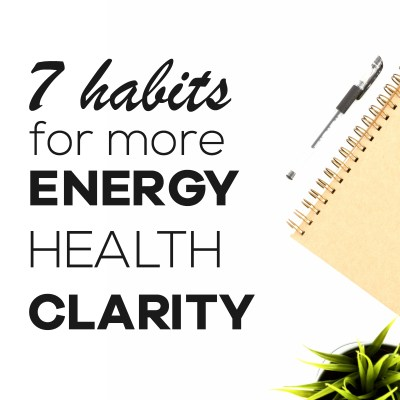 7 Small Changes For More Energy & Clarity