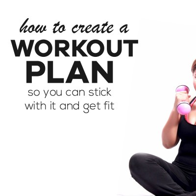 3 Steps To Creating A Workout Plan You Can Stick With