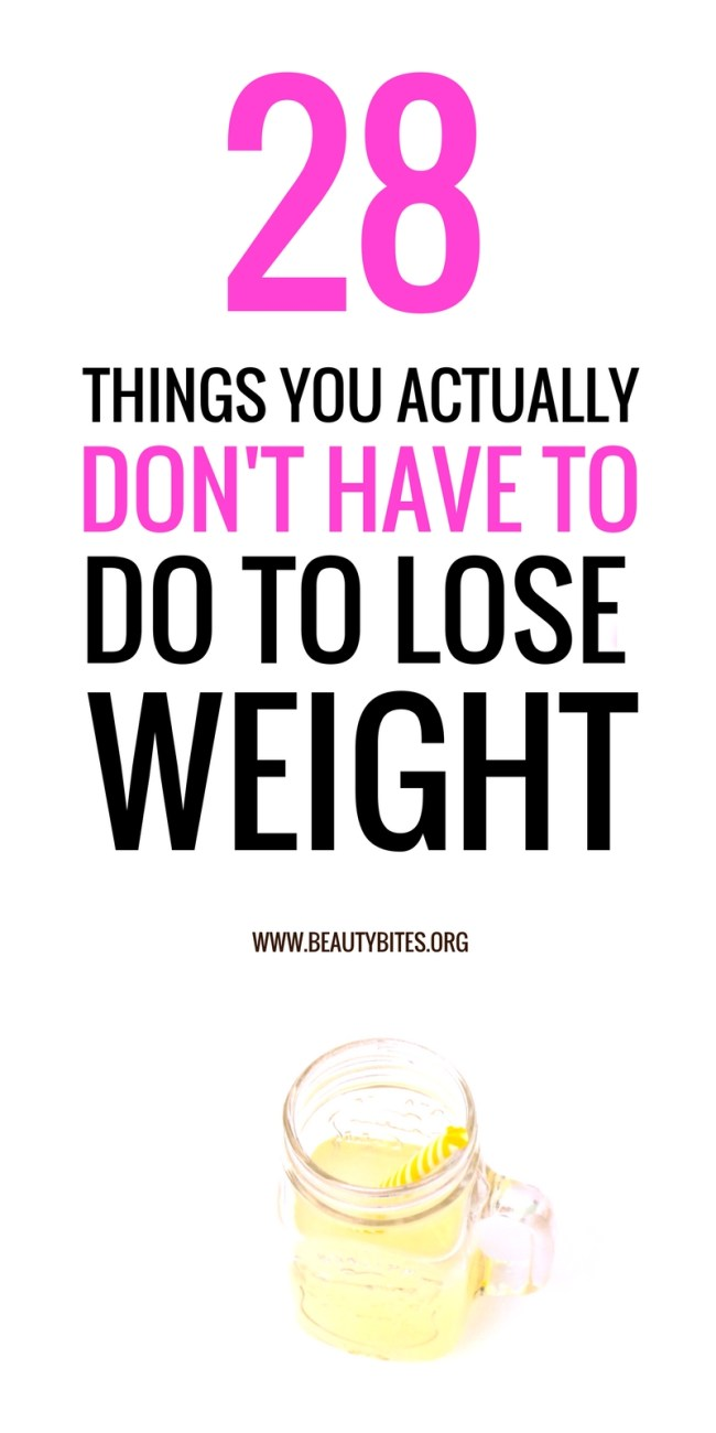 Good news, here are 28 things you don't have (and shouldn't) do to lose weight. | http://www.beautybites.org/28-things-you-dont-have-to-do-to-lose-weight-long-term/ Clean Eating for beginners | Workout plan for beginners...