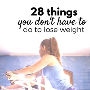 Here are 28 things you don't have to do to lose weight! Weight loss motivation #healthylifestyle