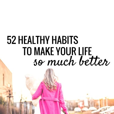 52 habits that take 5 min or less and will make your life so much better