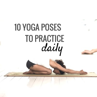 10 Yoga Poses That Will Make You Feel Amazing & You Need Every Day