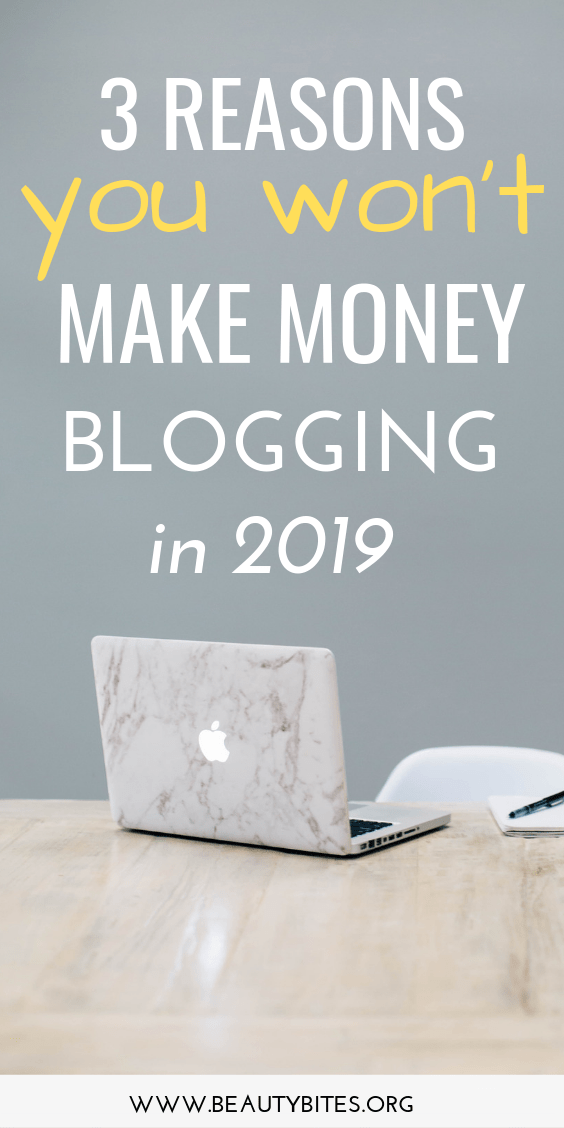 3 reasons you won't make money blogging in 2019 + blogging tips and ideas to help you fix it