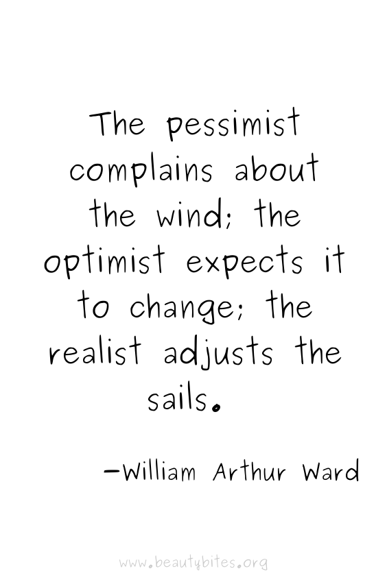 The pessimist complains about the wind; the optimist expects it to change; the realist adjusts the sails. -William Arthur Ward quotes   positive quotes   motivational quotes   inspirational quotes