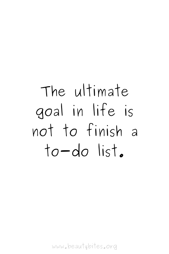 The ultimate goal in life isn't to finish a to do list Productivity quotes   motivational quotes   positive quotes   Monday motivation
