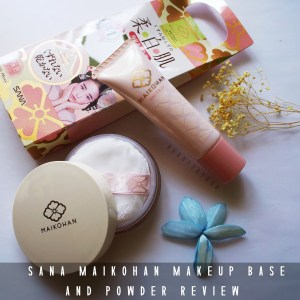 SANA MAIKO-HAN MAKEUP BASE AND LOOSE FACE POWDER REVIEW