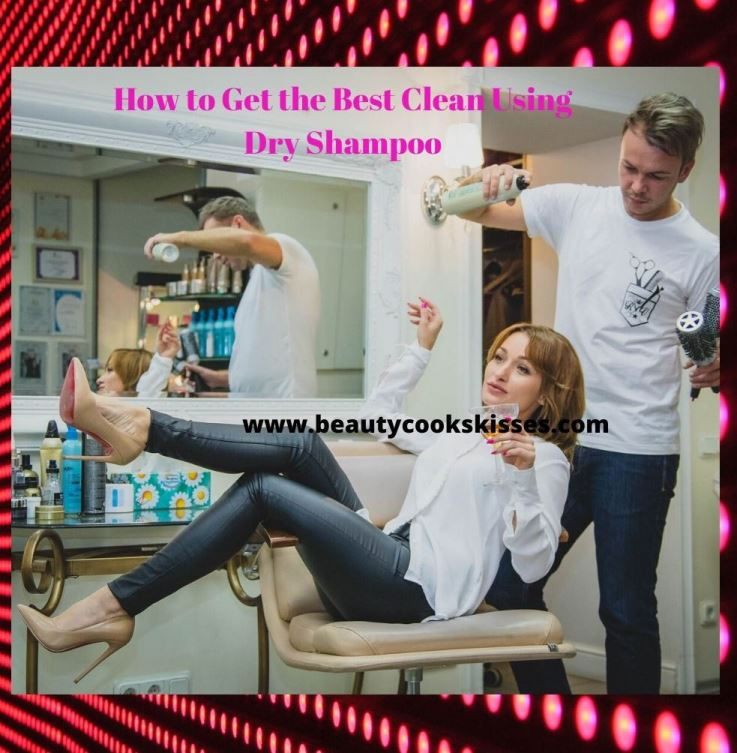 how to get the best clean using dry shampoo at salon