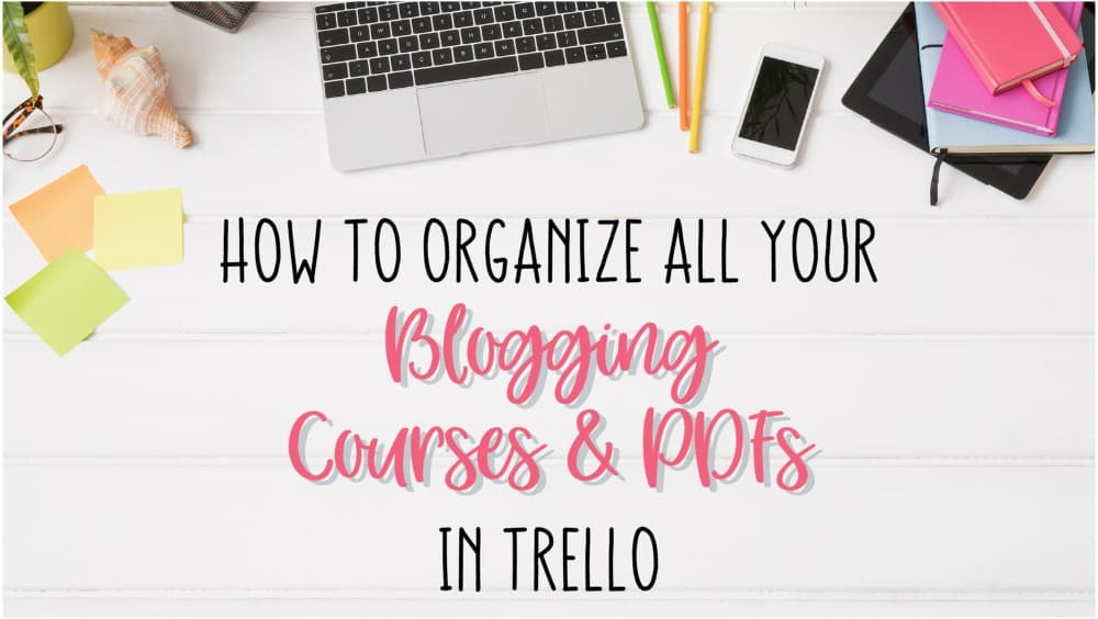 How to organize all your blogging courses and PDFs in Trello
