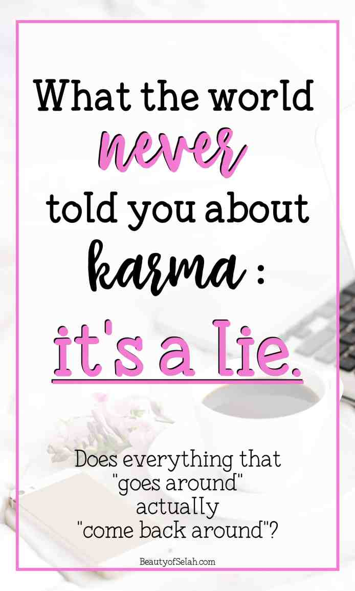What the world never told you: Karma is a lie