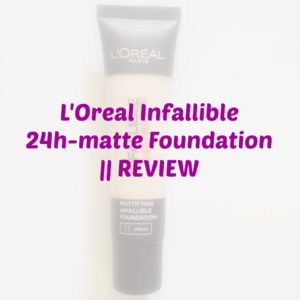 L'Oreal Infallible 24h-matte Foundation || REVIEW