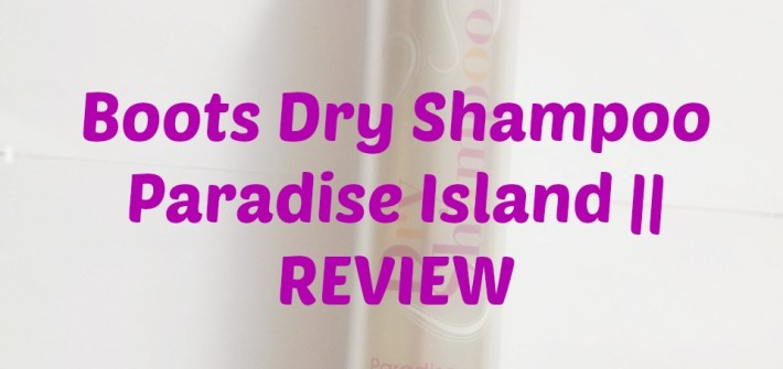 Boots Dry Shampoo Paradise Island    REVIEW