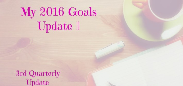 My 2016 Goals Update || 3rd Quarterly Update