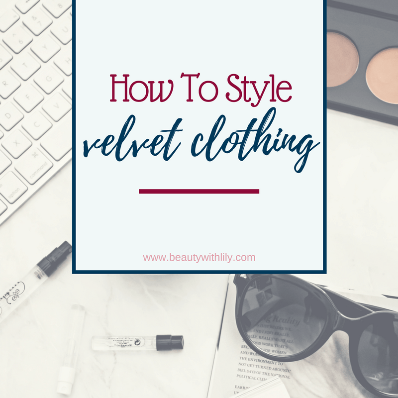 How To Style Velvet Clothing - Beauty With Lily