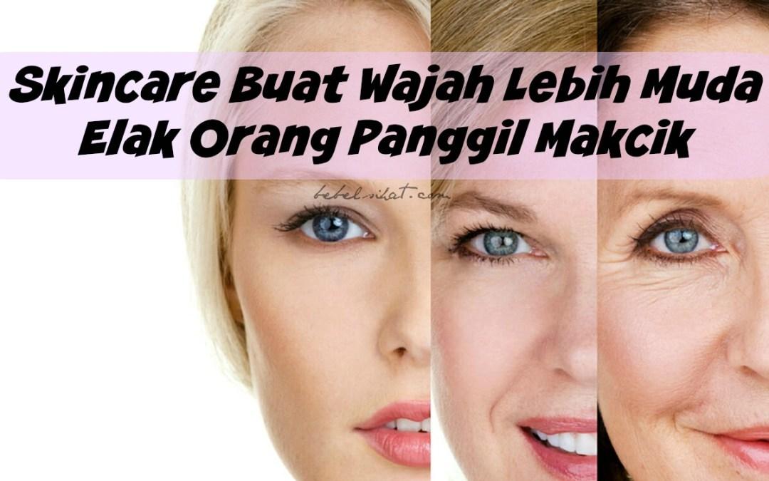 Lepas Pakai Skincare Ni Orang Dah Tak Panggil Makcik