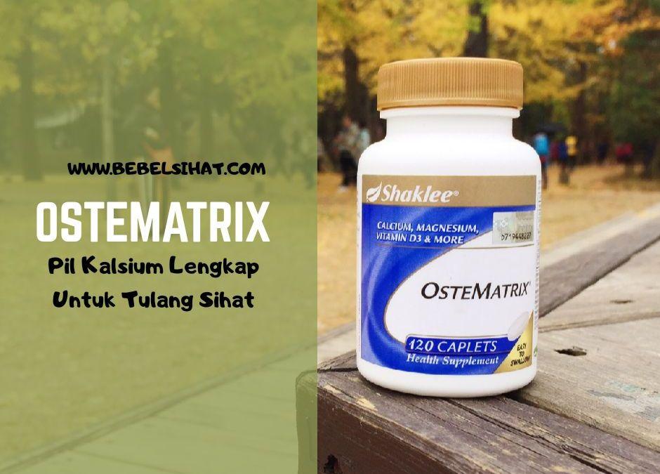 OSTEMATRIX : Pil Kalsium Lengkap Untuk Tulang Sihat