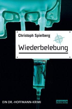 Wiederbelebung von Christoph Spielberg, Cover mit freundlicher Genehmigung von be.bra verlag