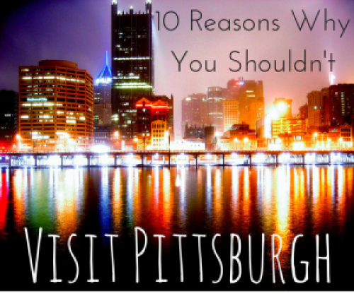 5 Reasons Why Not To Visit Pittsburgh