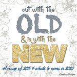 Out with the Old 2019, In with the New 2020 ~ So…about this year…and next #OutOldInNew