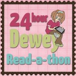 24 hour Dewey #Readathon Update Post 4 ~ Just keep reading!