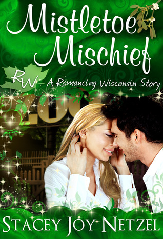 #Review ~ Mistletoe Mischief (Romancing Wisconsin #1) by Stacey Joy Netzel