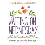 Waiting on Wednesday ~ The one about Watching #wow #booklover