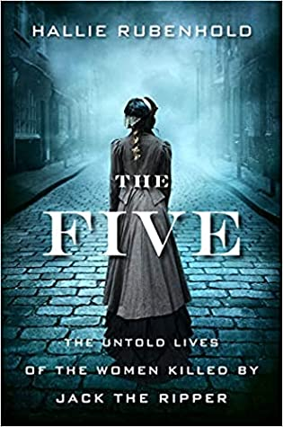 4 Stars #Review ~ The Five: The Untold Lives of the Women Killed by Jack the Ripper by Hallie Rubenhold