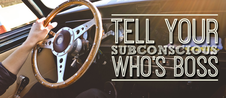 Tell Your Subconscious Who's Boss