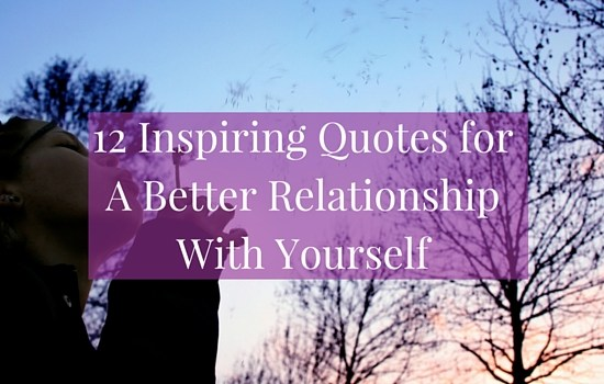 12 inspiring quotes for a better relationship with yourself