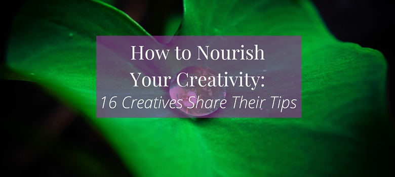 Get inspired to nourish your creativity with these 16 tips from professional creatives >>> | www.becomingwhoyouare.net
