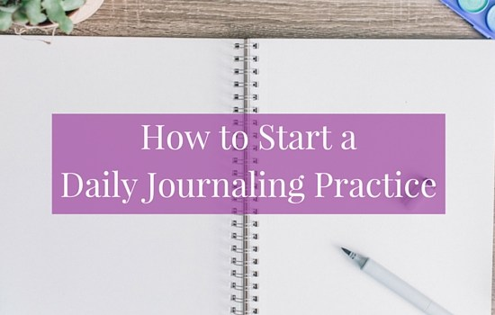 How to Start a Daily Journaling Practice
