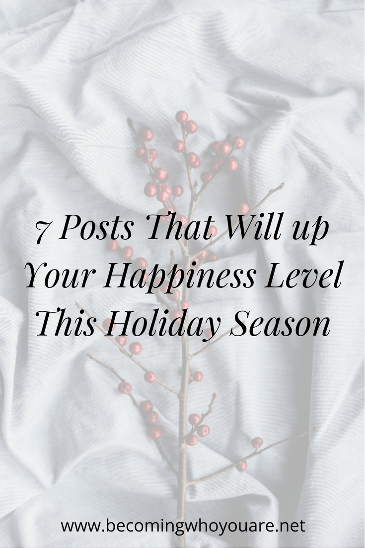 Want to up level your happiness this holiday season? Here are 7 posts that will help!
