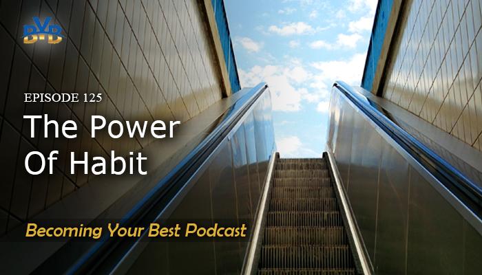 Ep. 125 – The Power Of Habit