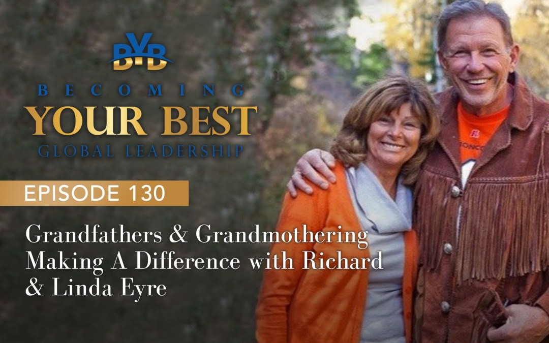 Ep. 130 –  Grandfathers and Grandmothering Making a Difference with Richard and Linda Eyre