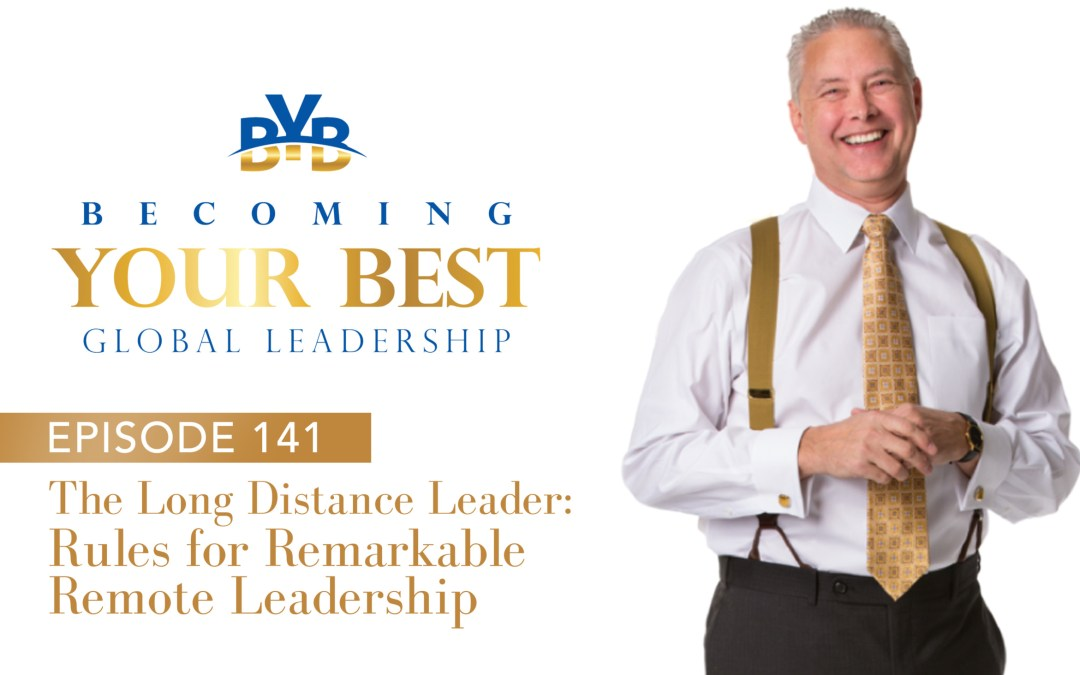 Episode 141 – The Long Distance Leader: Rules for Remarkable Remote Leadership