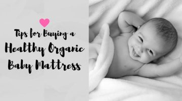 4 Tips for Buying a Healthy Organic Baby Mattress