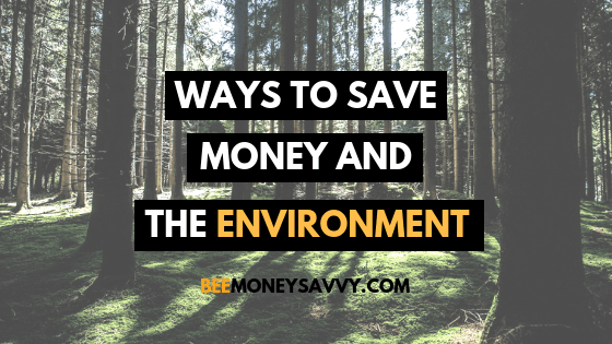 22 Ways to Save Money & the Environment