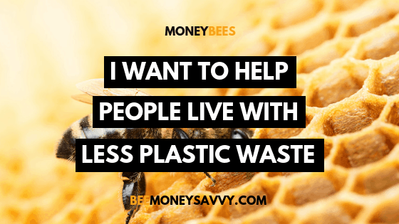 "Money Bee Stories: ""I want to help people live with less plastic waste"""