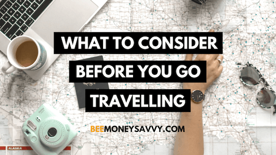 What To Consider Before You Go Travelling