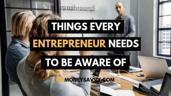 7 Things Every Budding Entrepreneur Needs To Be Aware Of