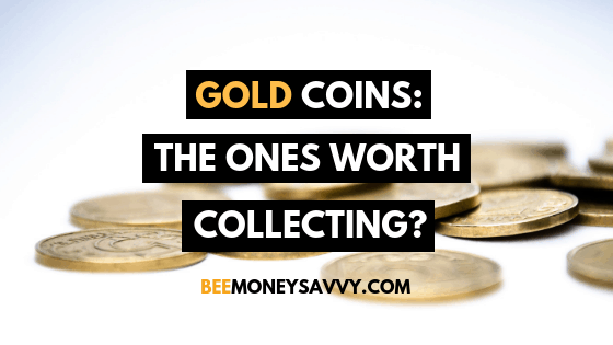 Gold Coins: The Ones Worth Collecting?