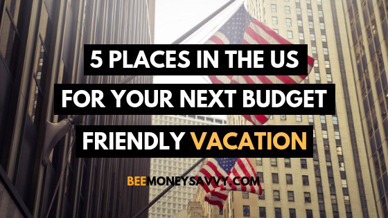 5 Budget Friendly US Vacation Hot Spots