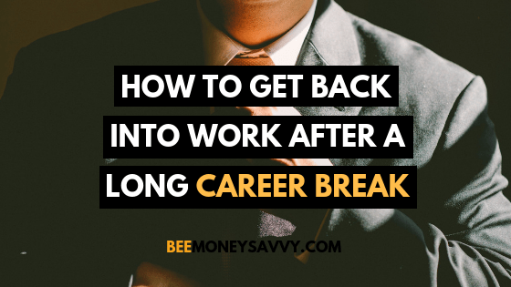 How To Get Back Into Work After A Long Career Break