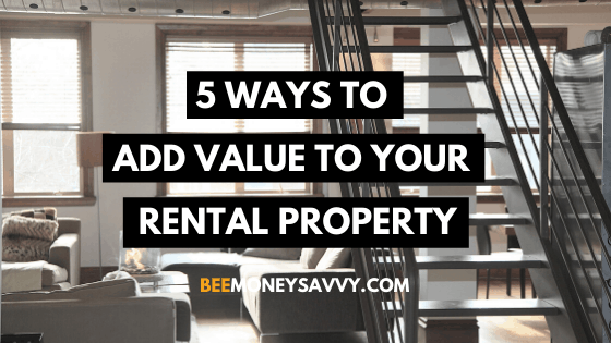 Renting: 5 Ways to Add Value to Your Property