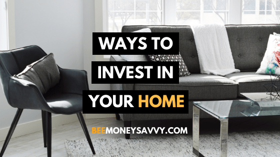 Your Home: Ways To Invest