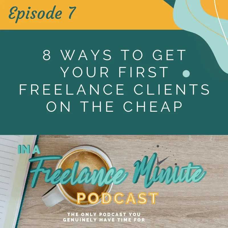 8 Ways to Get Your First Freelance Clients on the Cheap