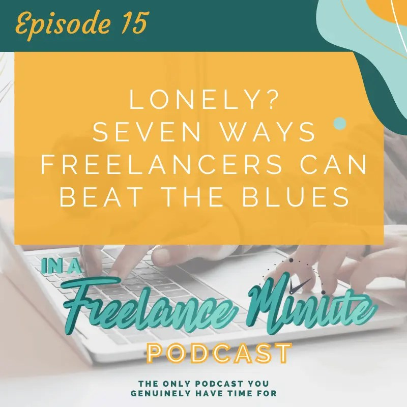 Lonely? Seven Ways Freelancers Can Beat the Blues